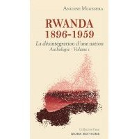 Rwanda 1896 – 1959 : La destruction d'une nation